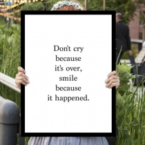 Don't cry because it's over, smile because it happened typographic at Blisby