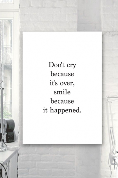 Don't cry because it's over, smile because it happened typographic large image 1 by PoppyWoopy