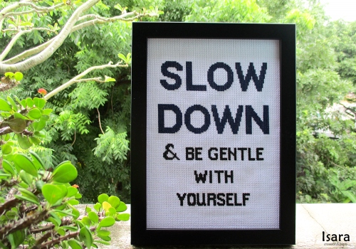 SLOW DOWN & BE GENTLE WITH YOURSELF large image 0 by crossstitchisara